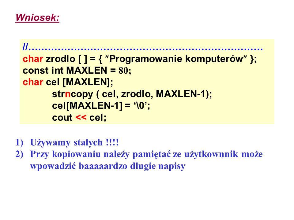 Wniosek: //……………………………………………………………… char zrodlo [ ] = { Programowanie komputerów }; const int MAXLEN = 80;